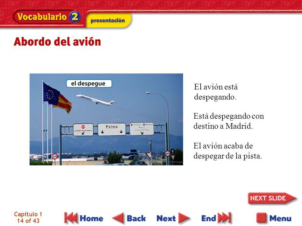 Capítulo 1 14 of 43 El avión está despegando. Está despegando con destino a Madrid. El avión acaba de despegar de la pista.