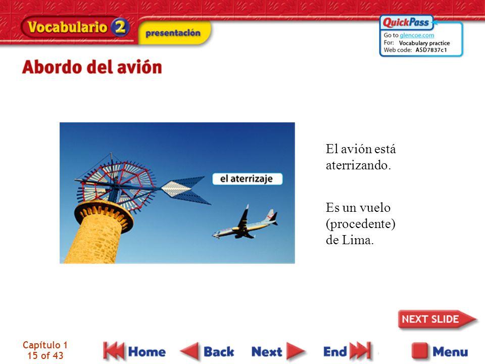 Capítulo 1 15 of 43 El avión está aterrizando. Es un vuelo (procedente) de Lima.