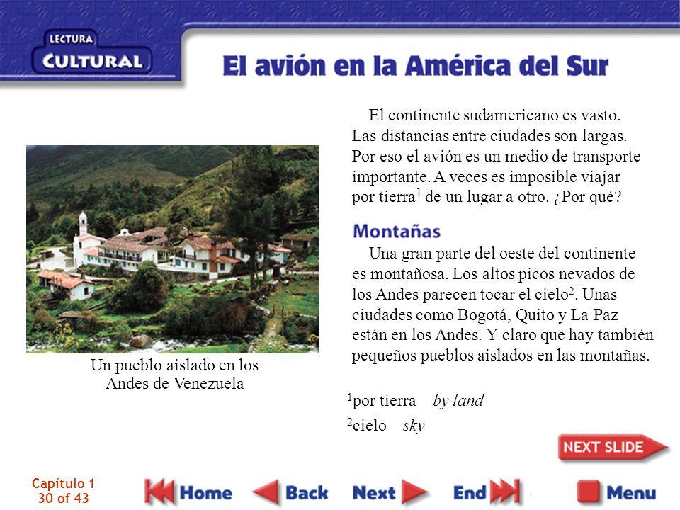 Capítulo 1 30 of 43 El continente sudamericano es vasto. Las distancias entre ciudades son largas. Por eso el avión es un medio de transporte importan