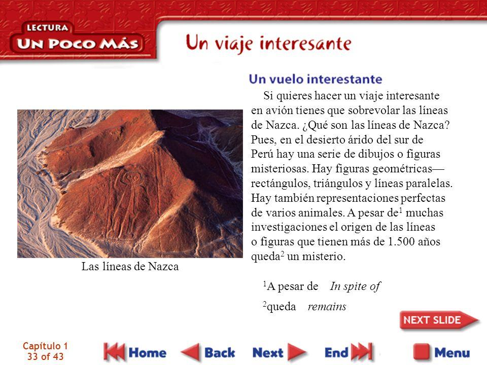 Capítulo 1 33 of 43 Si quieres hacer un viaje interesante en avión tienes que sobrevolar las líneas de Nazca. ¿Qué son las líneas de Nazca? Pues, en e