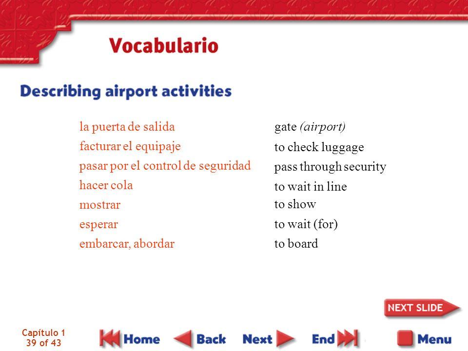 Capítulo 1 39 of 43 la puerta de salida facturar el equipaje pasar por el control de seguridad hacer cola mostrar esperar embarcar, abordar gate (airp