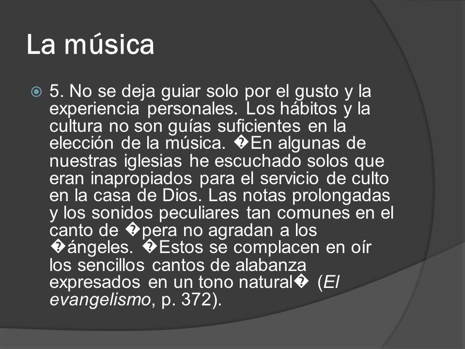 La música 5. No se deja guiar solo por el gusto y la experiencia personales. Los hábitos y la cultura no son guías suficientes en la elección de la mú