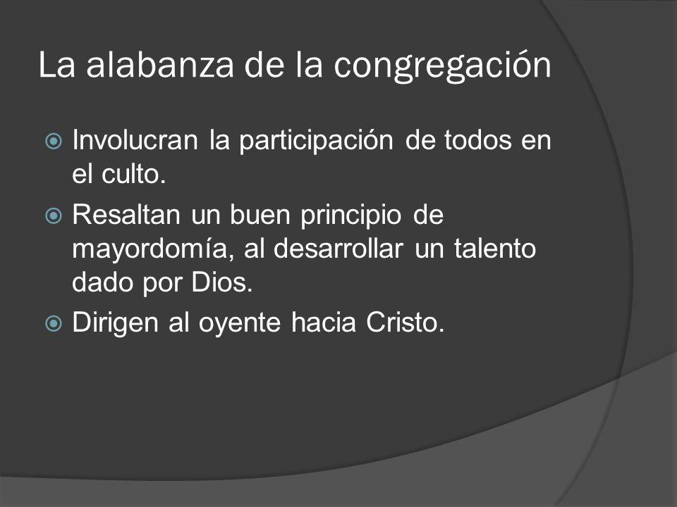 La alabanza de la congregación Involucran la participación de todos en el culto.