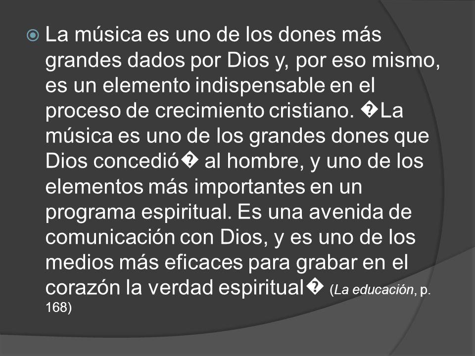 La música es uno de los dones más grandes dados por Dios y, por eso mismo, es un elemento indispensable en el proceso de crecimiento cristiano. La mús