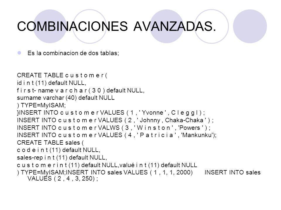 COMBINACIONES AVANZADAS. Es la combinacion de dos tablas; CREATE TABLE c u s t o m e r ( id i n t (11) default NULL, f i r s t- name v a r c h a r ( 3