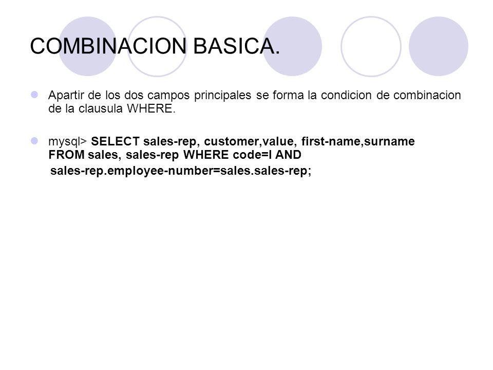 COMBINACION BASICA. Apartir de los dos campos principales se forma la condicion de combinacion de la clausula WHERE. mysql> SELECT sales-rep, customer