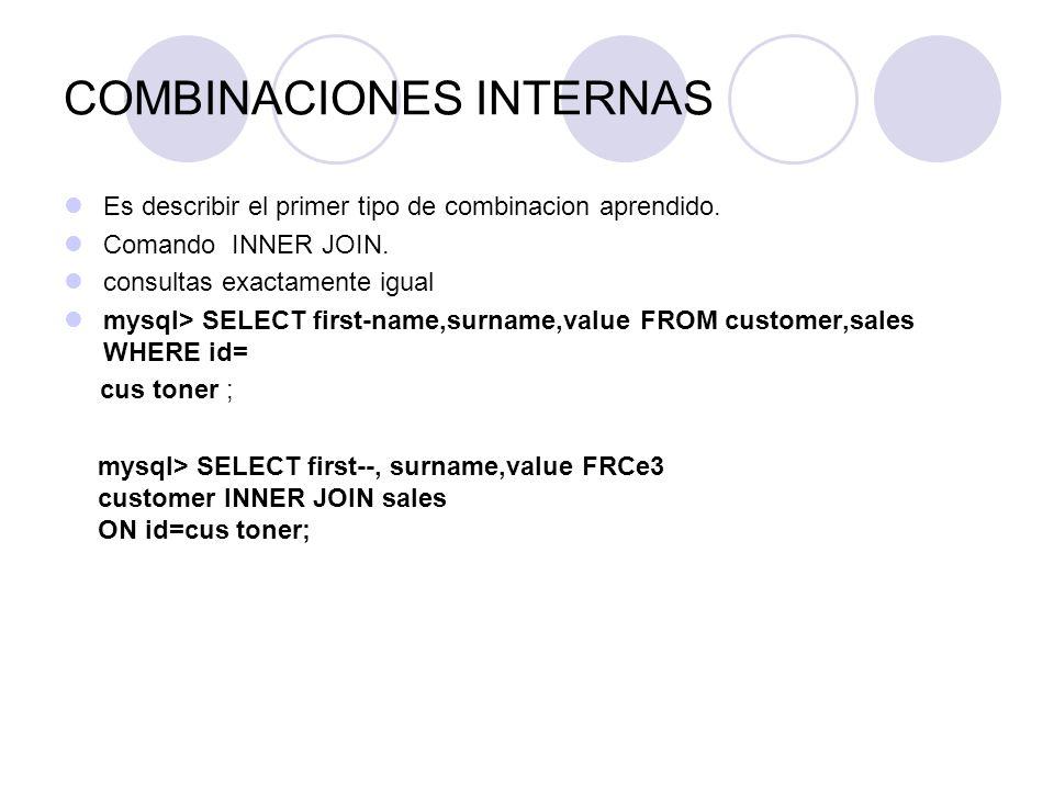 COMBINACIONES INTERNAS Es describir el primer tipo de combinacion aprendido. Comando INNER JOIN. consultas exactamente igual mysql> SELECT first-name,