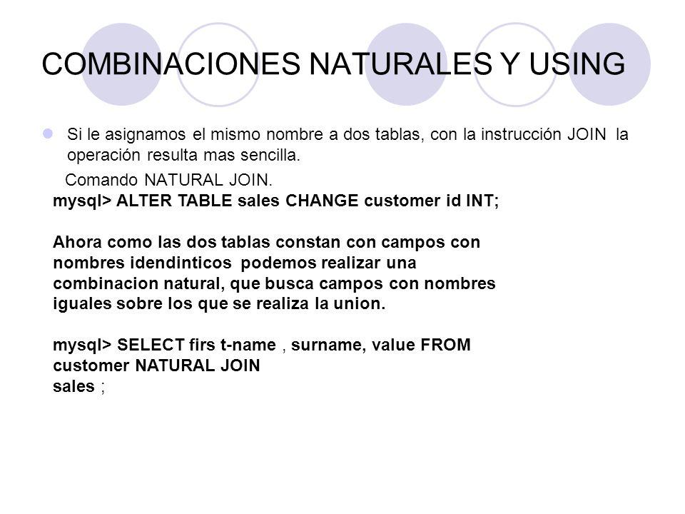 COMBINACIONES NATURALES Y USING Si le asignamos el mismo nombre a dos tablas, con la instrucción JOIN la operación resulta mas sencilla. Comando NATUR