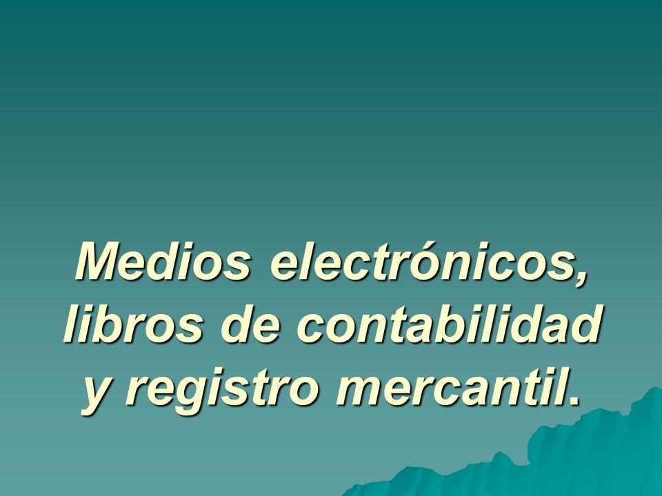 Medios electrónicos, libros de contabilidad y registro mercantil.