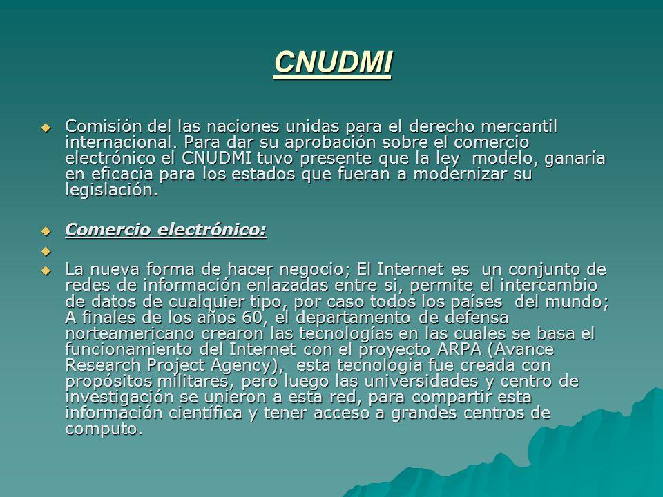 CNUDMI Comisión del las naciones unidas para el derecho mercantil internacional. Para dar su aprobación sobre el comercio electrónico el CNUDMI tuvo p