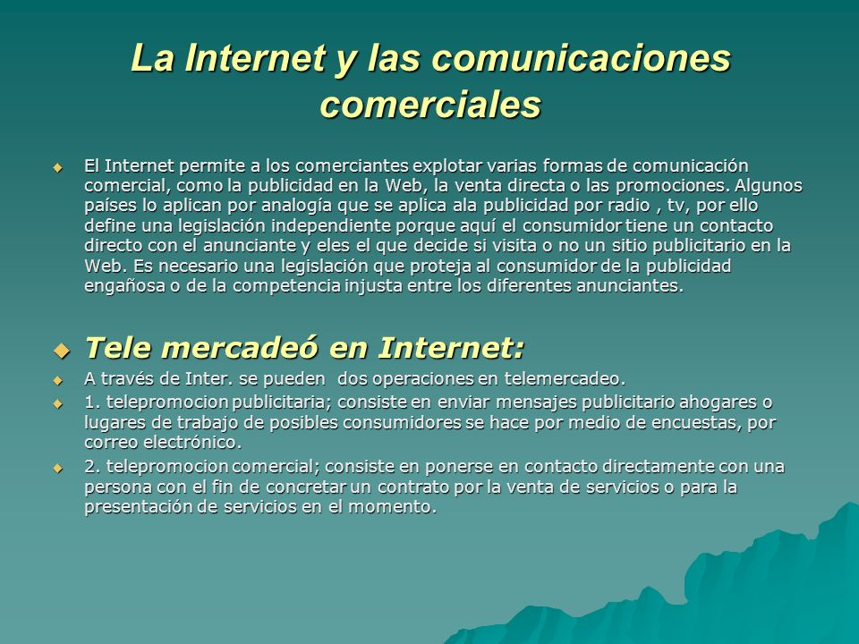 La Internet y las comunicaciones comerciales El Internet permite a los comerciantes explotar varias formas de comunicación comercial, como la publicid