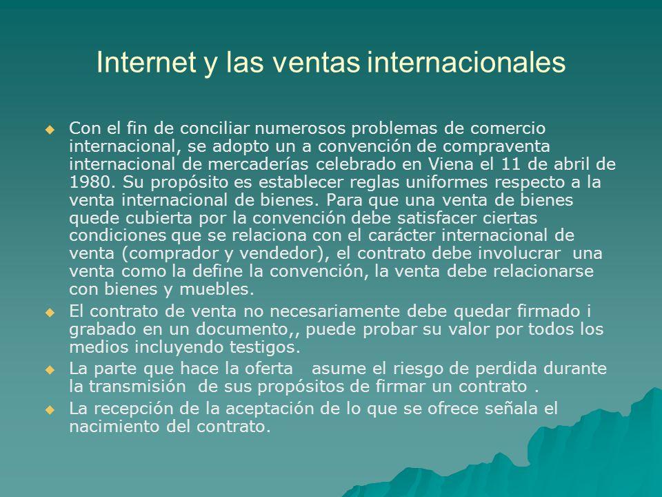 Internet y las ventas internacionales Con el fin de conciliar numerosos problemas de comercio internacional, se adopto un a convención de compraventa