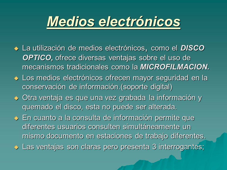 Medios electrónicos La utilización de medios electrónicos, como el DISCO OPTICO, ofrece diversas ventajas sobre el uso de mecanismos tradicionales com