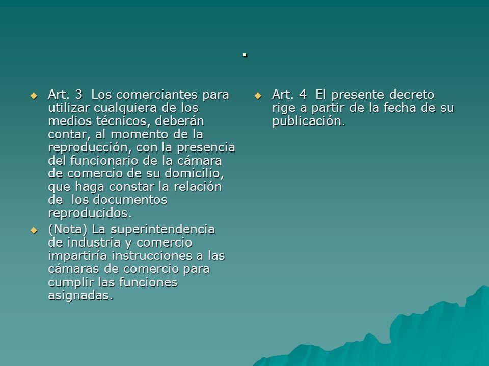 . Art. 3 Los comerciantes para utilizar cualquiera de los medios técnicos, deberán contar, al momento de la reproducción, con la presencia del funcion