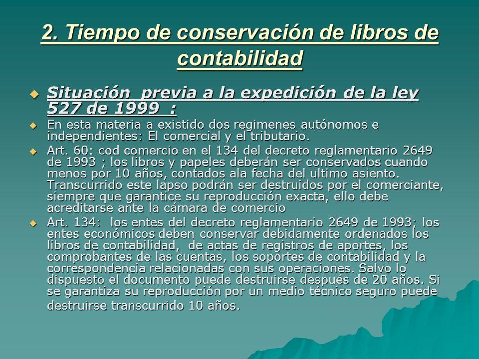2. Tiempo de conservación de libros de contabilidad Situación previa a la expedición de la ley 527 de 1999 : Situación previa a la expedición de la le