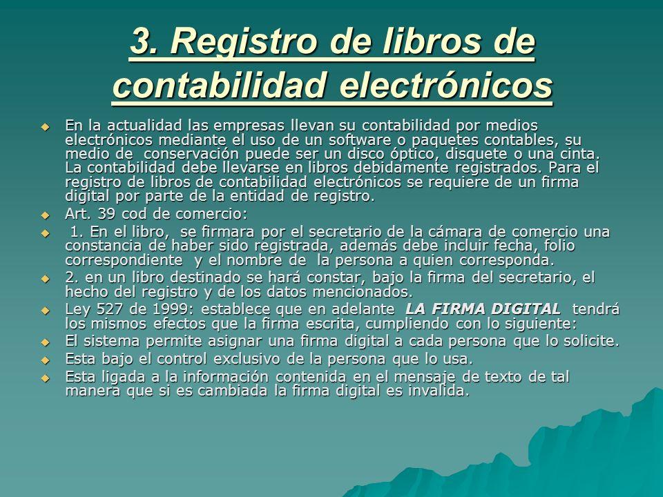 3. Registro de libros de contabilidad electrónicos En la actualidad las empresas llevan su contabilidad por medios electrónicos mediante el uso de un
