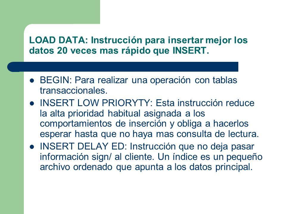 LOAD DATA: Instrucción para insertar mejor los datos 20 veces mas rápido que INSERT.