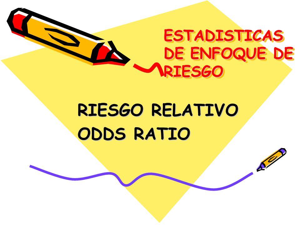 ESTADISTICAS DE ENFOQUE DE RIESGO RIESGO RELATIVO ODDS RATIO
