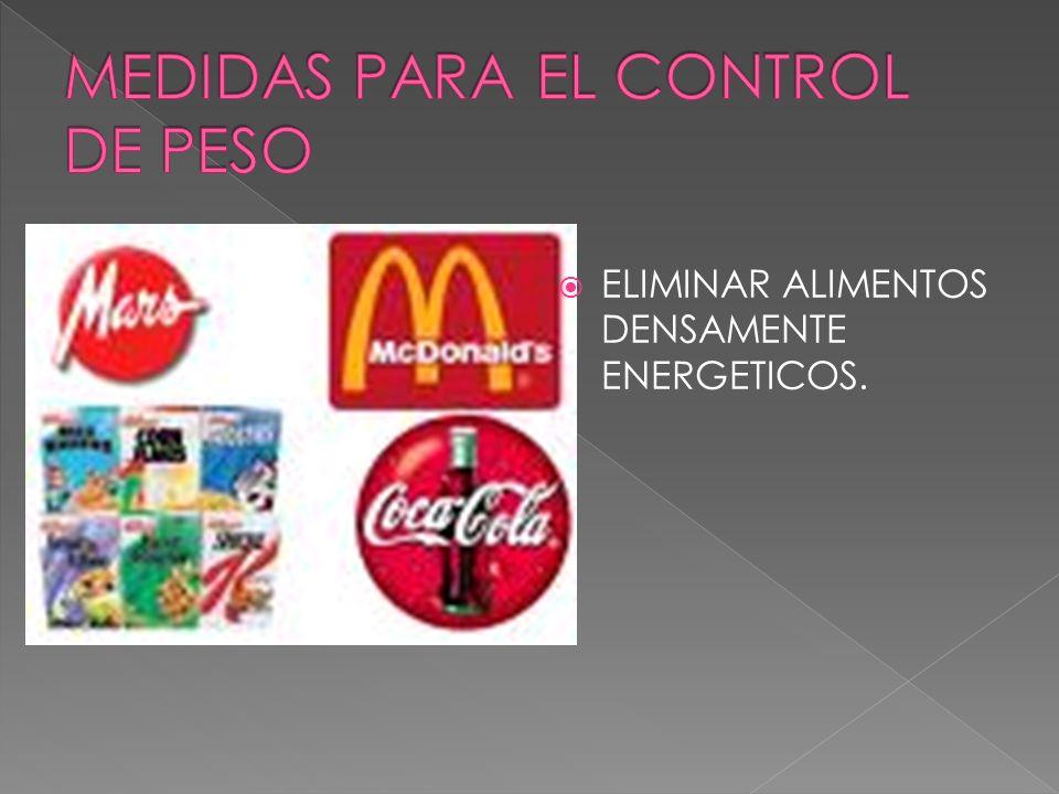 ELIMINAR ALIMENTOS DENSAMENTE ENERGETICOS.