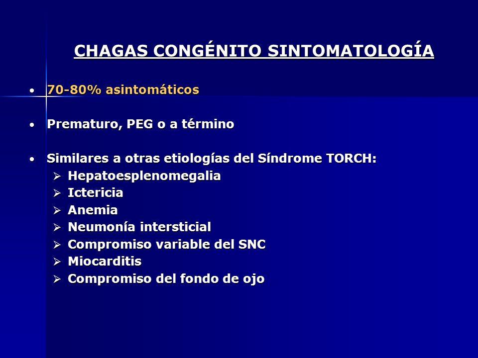 CHAGAS CONGÉNITO SINTOMATOLOGÍA 70-80% asintomáticos 70-80% asintomáticos Prematuro, PEG o a término Prematuro, PEG o a término Similares a otras etio