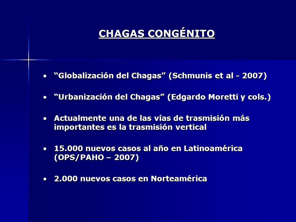 CHAGAS CONGÉNITO Globalización del Chagas (Schmunis et al - 2007)Globalización del Chagas (Schmunis et al - 2007) Urbanización del Chagas (Edgardo Mor