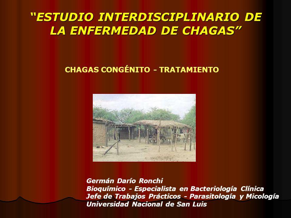 ESTUDIO INTERDISCIPLINARIO DE LA ENFERMEDAD DE CHAGAS Germán Darío Ronchi Bioquímico - Especialista en Bacteriología Clínica Jefe de Trabajos Práctico