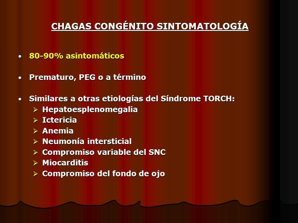 CHAGAS CONGÉNITO SINTOMATOLOGÍA 80-90% asintomáticos 80-90% asintomáticos Prematuro, PEG o a término Prematuro, PEG o a término Similares a otras etio