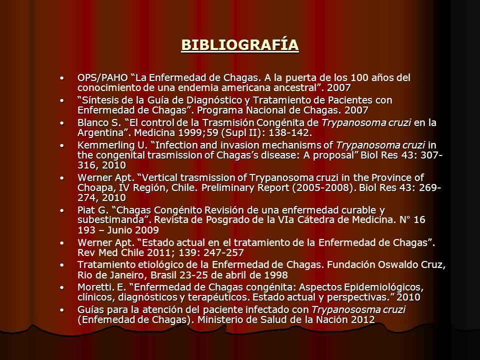 BIBLIOGRAFÍA OPS/PAHO La Enfermedad de Chagas.. 2007 OPS/PAHO La Enfermedad de Chagas. A la puerta de los 100 años del conocimiento de una endemia ame