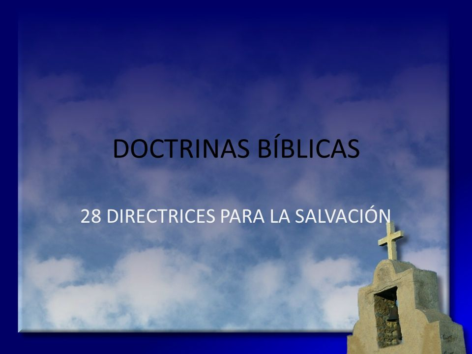 DOCTRINAS BÍBLICAS 28 DIRECTRICES PARA LA SALVACIÓN 1