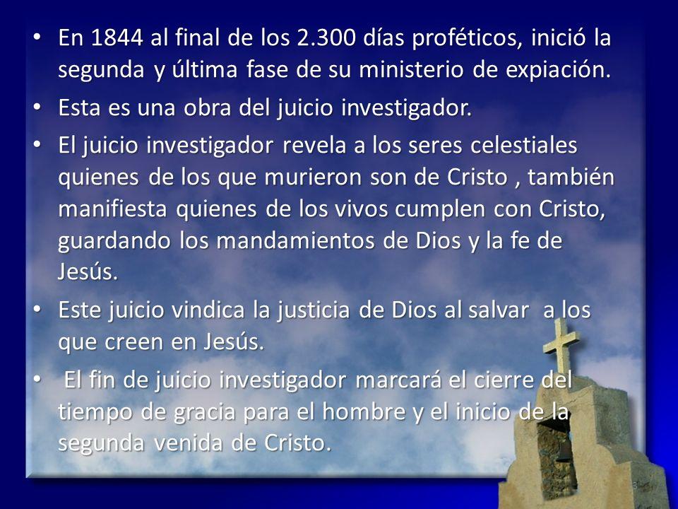 En 1844 al final de los 2.300 días proféticos, inició la segunda y última fase de su ministerio de expiación. En 1844 al final de los 2.300 días profé