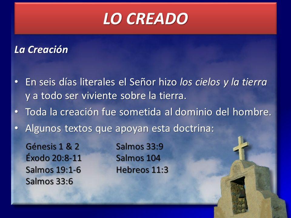 LO CREADO La Creación En seis días literales el Señor hizo los cielos y la tierra y a todo ser viviente sobre la tierra. En seis días literales el Señ