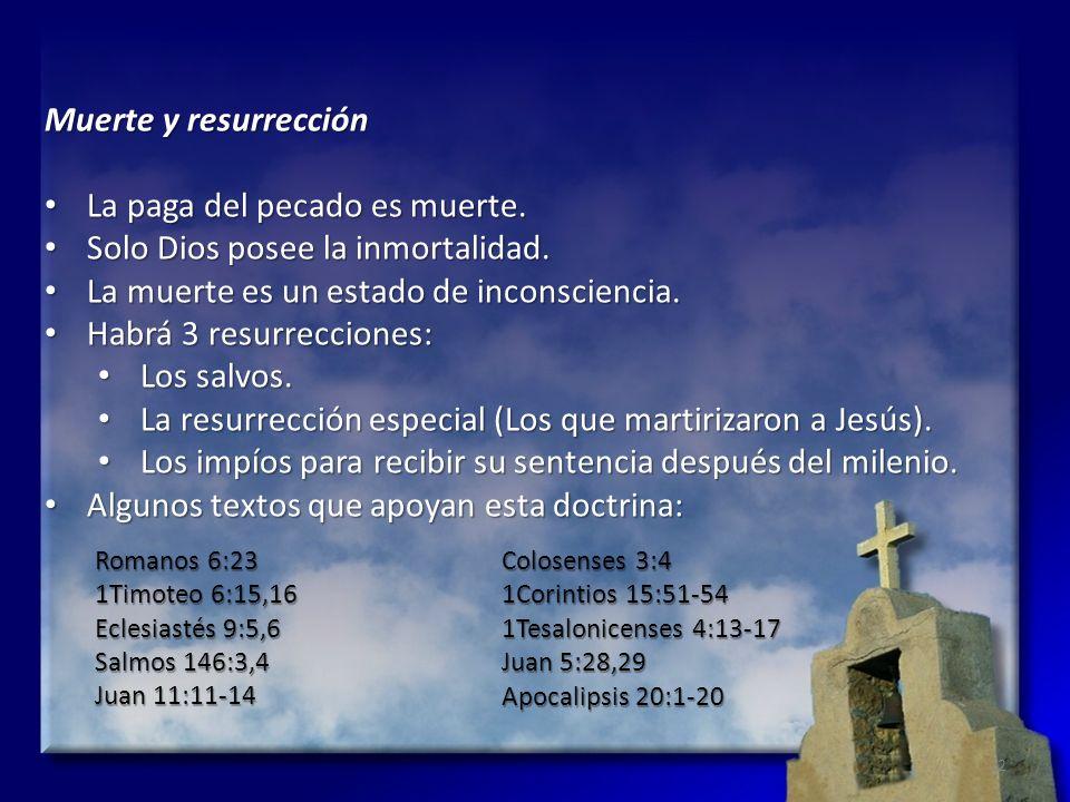 Muerte y resurrección La paga del pecado es muerte. La paga del pecado es muerte. Solo Dios posee la inmortalidad. Solo Dios posee la inmortalidad. La