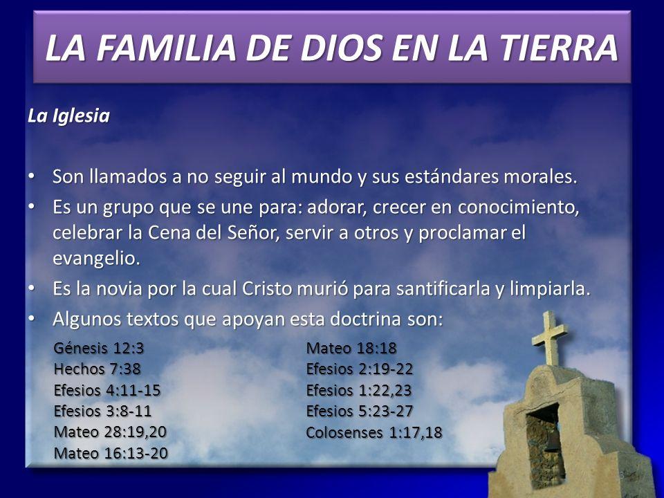 LA FAMILIA DE DIOS EN LA TIERRA La Iglesia Son llamados a no seguir al mundo y sus estándares morales. Son llamados a no seguir al mundo y sus estánda
