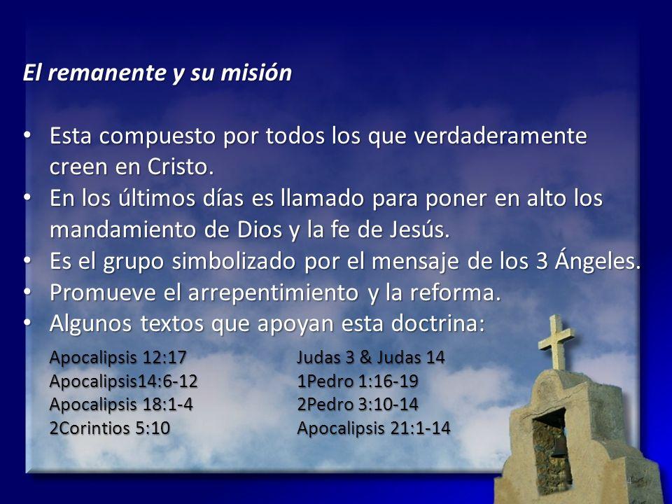 El remanente y su misión Esta compuesto por todos los que verdaderamente creen en Cristo. Esta compuesto por todos los que verdaderamente creen en Cri
