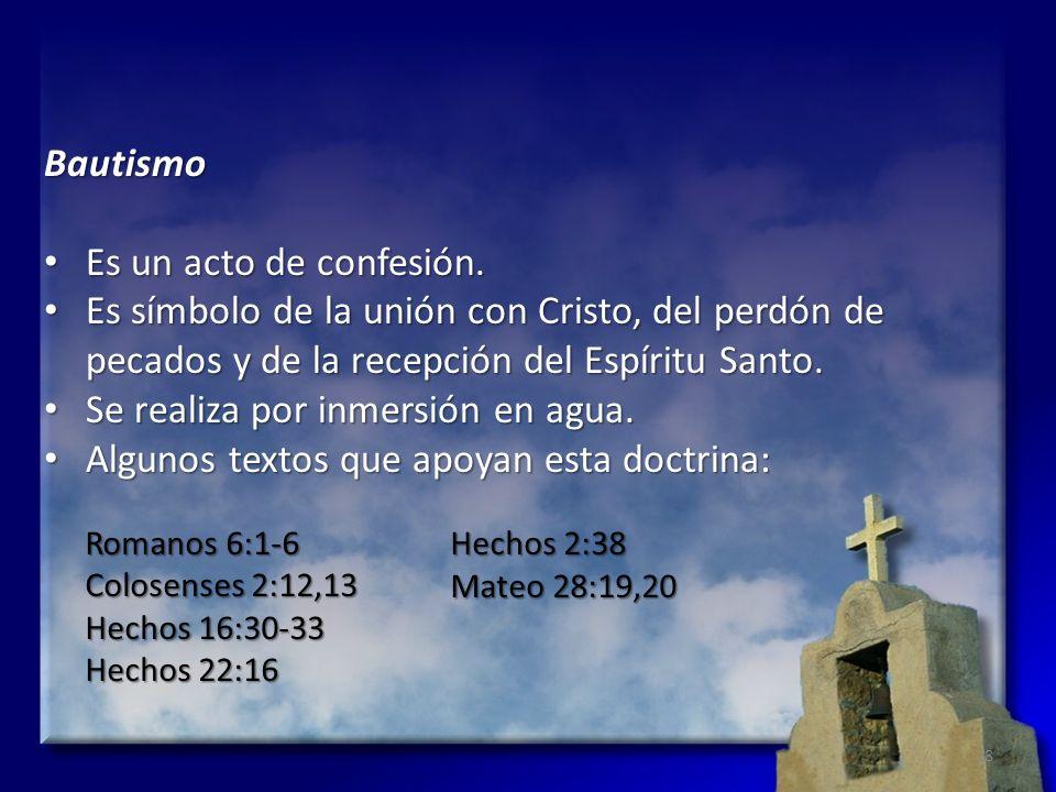 Bautismo Es un acto de confesión. Es un acto de confesión. Es símbolo de la unión con Cristo, del perdón de pecados y de la recepción del Espíritu San