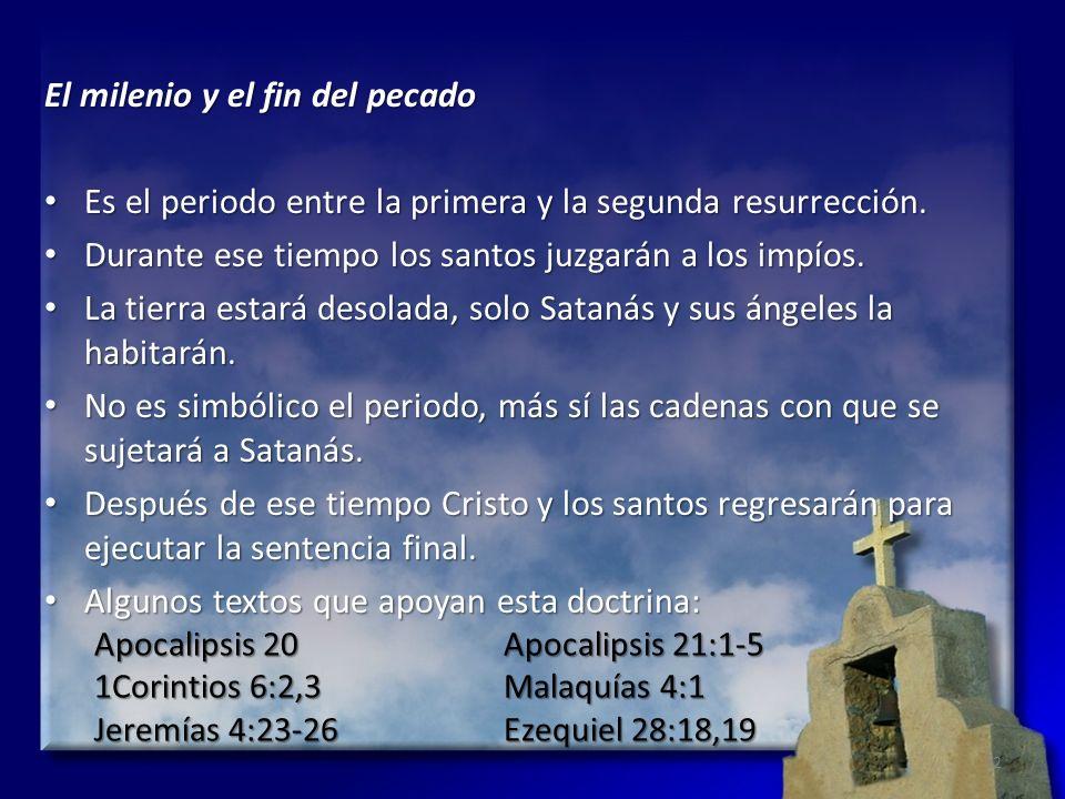 El milenio y el fin del pecado Es el periodo entre la primera y la segunda resurrección. Es el periodo entre la primera y la segunda resurrección. Dur