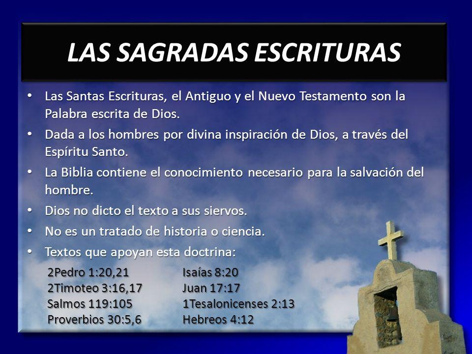 LAS SAGRADAS ESCRITURAS Las Santas Escrituras, el Antiguo y el Nuevo Testamento son la Palabra escrita de Dios. Las Santas Escrituras, el Antiguo y el
