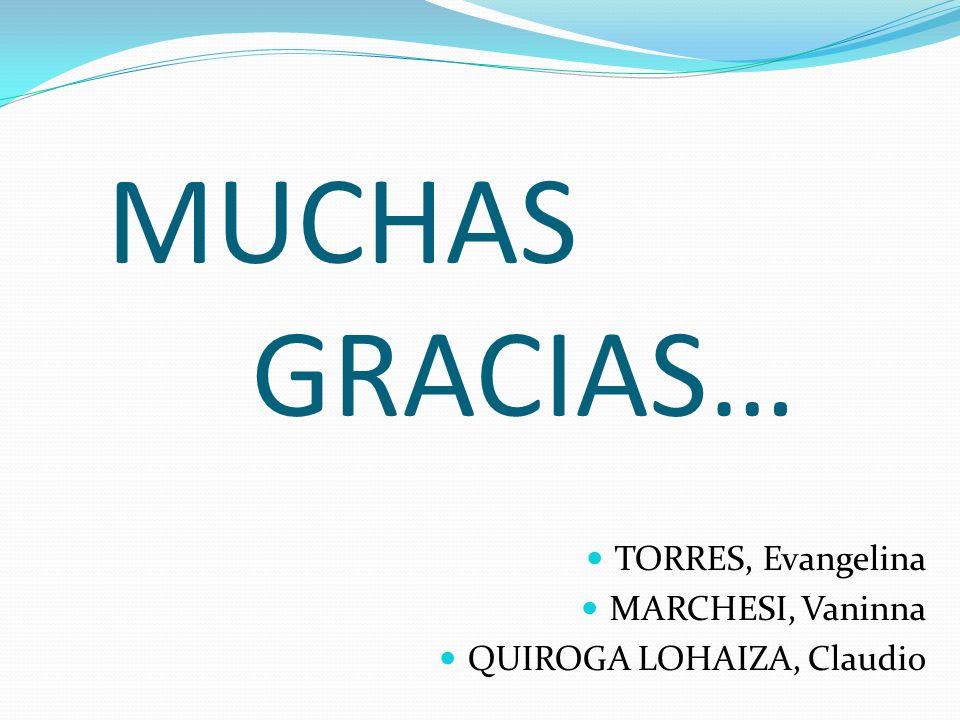 MUCHAS GRACIAS… TORRES, Evangelina MARCHESI, Vaninna QUIROGA LOHAIZA, Claudio