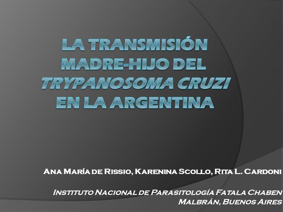 Ana María de Rissio, Karenina Scollo, Rita L. Cardoni Instituto Nacional de Parasitología Fatala Chaben Malbrán, Buenos Aires