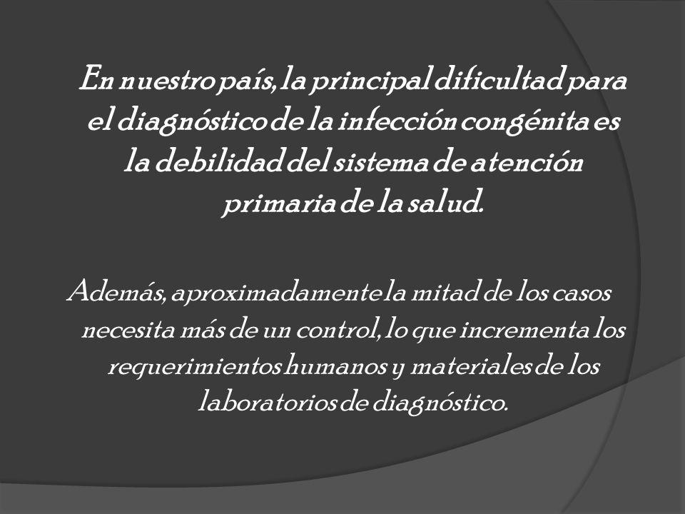 En nuestro país, la principal dificultad para el diagnóstico de la infección congénita es la debilidad del sistema de atención primaria de la salud. A