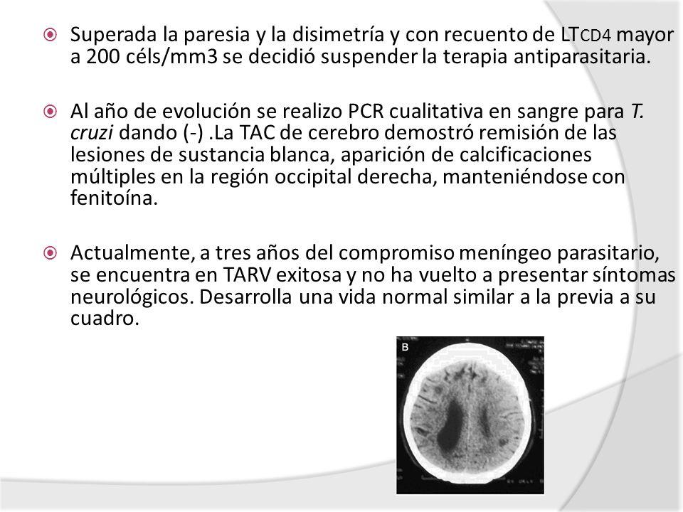 Superada la paresia y la disimetría y con recuento de LT CD4 mayor a 200 céls/mm3 se decidió suspender la terapia antiparasitaria. Al año de evolución