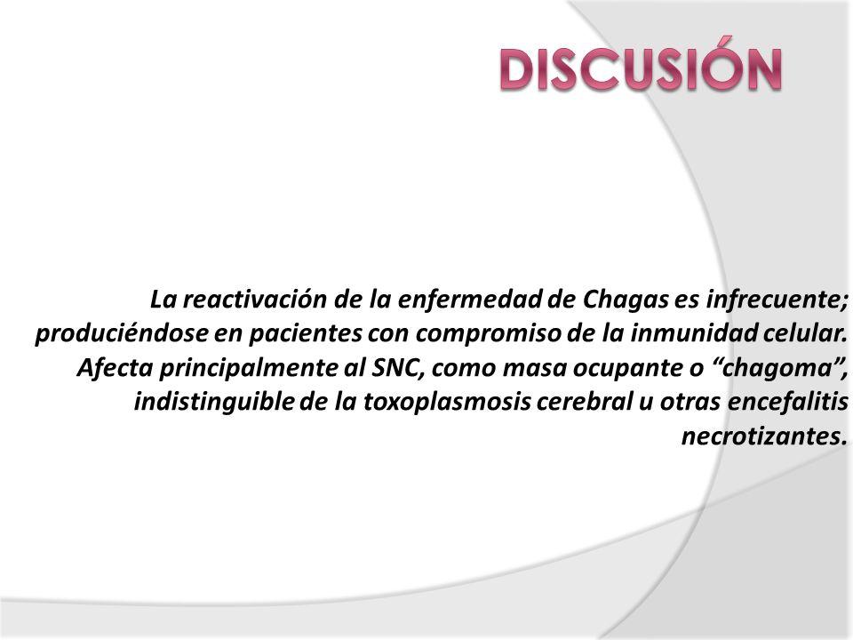 La reactivación de la enfermedad de Chagas es infrecuente; produciéndose en pacientes con compromiso de la inmunidad celular. Afecta principalmente al
