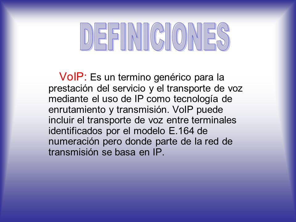 VoIP: Es un termino genérico para la prestación del servicio y el transporte de voz mediante el uso de IP como tecnología de enrutamiento y transmisión.