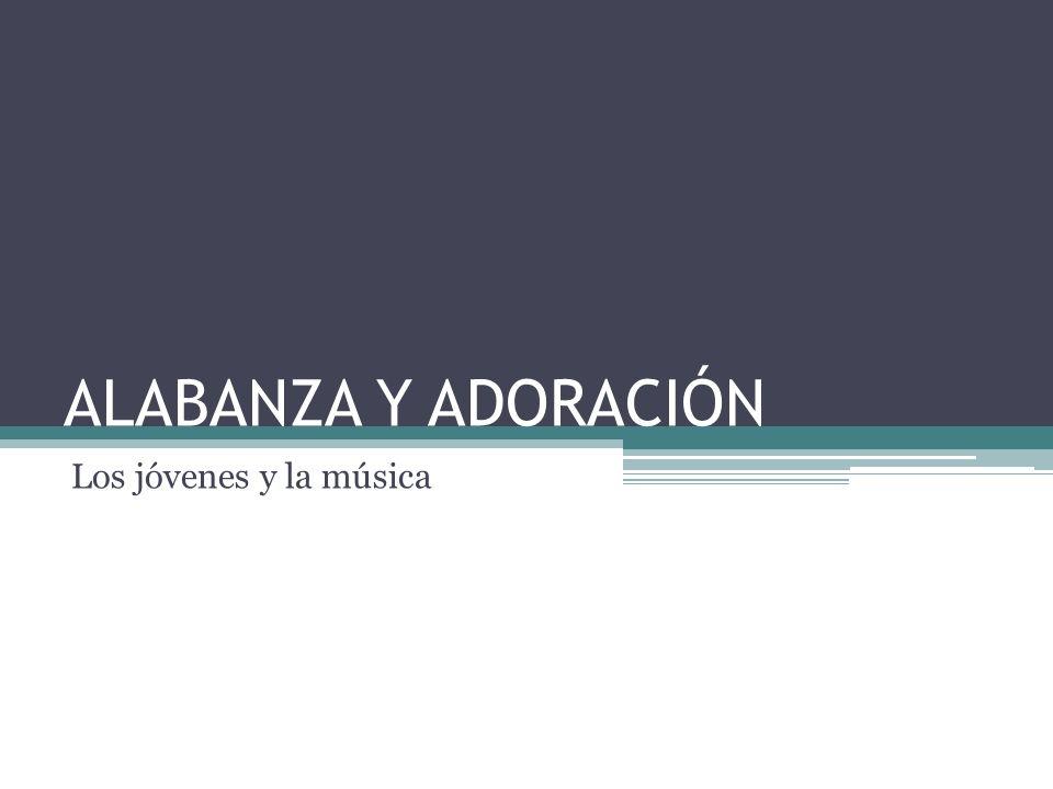 ALABANZA Y ADORACIÓN Los jóvenes y la música