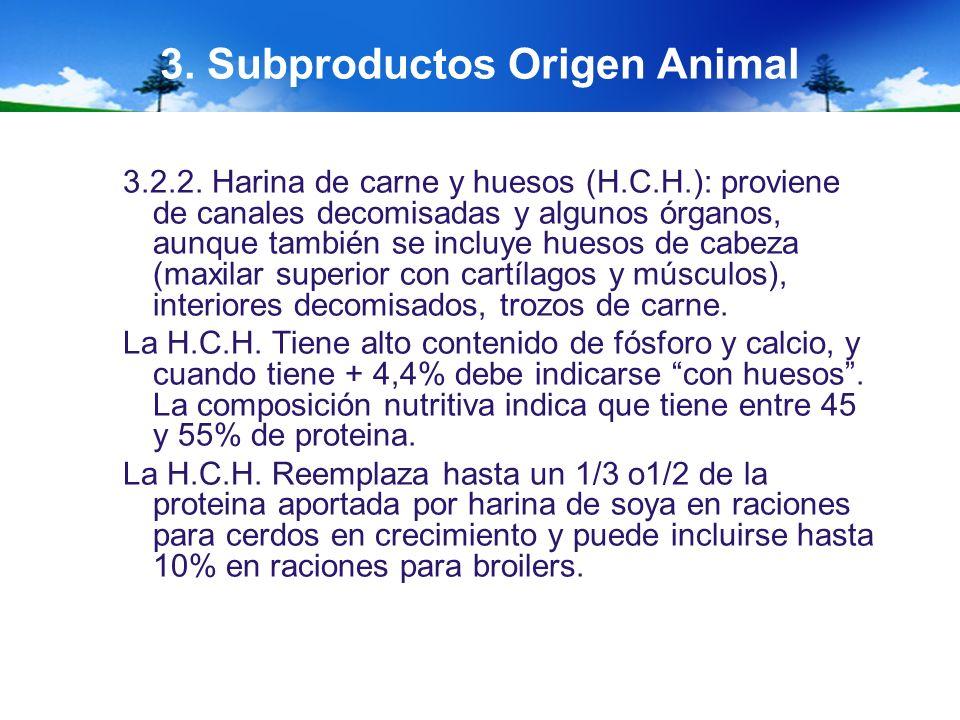 3. Subproductos Origen Animal 3.2.2. Harina de carne y huesos (H.C.H.): proviene de canales decomisadas y algunos órganos, aunque también se incluye h