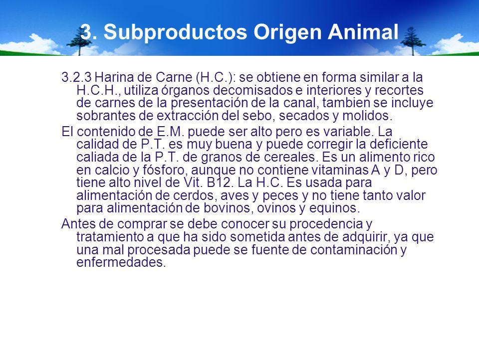 3. Subproductos Origen Animal 3.2.3 Harina de Carne (H.C.): se obtiene en forma similar a la H.C.H., utiliza órganos decomisados e interiores y recort