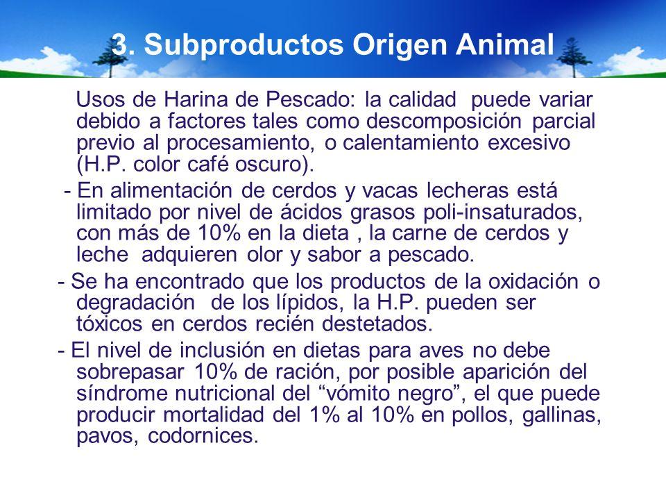 3. Subproductos Origen Animal Usos de Harina de Pescado: la calidad puede variar debido a factores tales como descomposición parcial previo al procesa