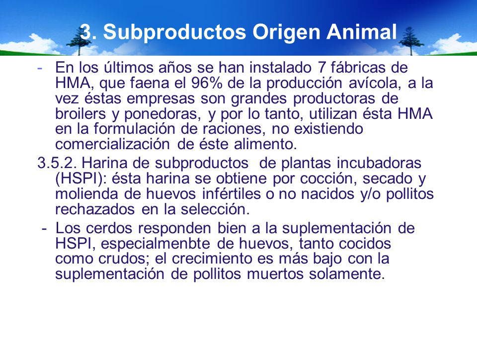 3. Subproductos Origen Animal -En los últimos años se han instalado 7 fábricas de HMA, que faena el 96% de la producción avícola, a la vez éstas empre