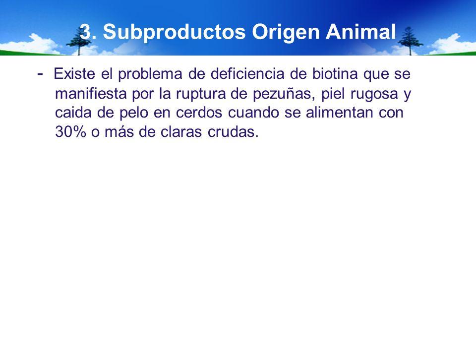 3. Subproductos Origen Animal - Existe el problema de deficiencia de biotina que se manifiesta por la ruptura de pezuñas, piel rugosa y caida de pelo