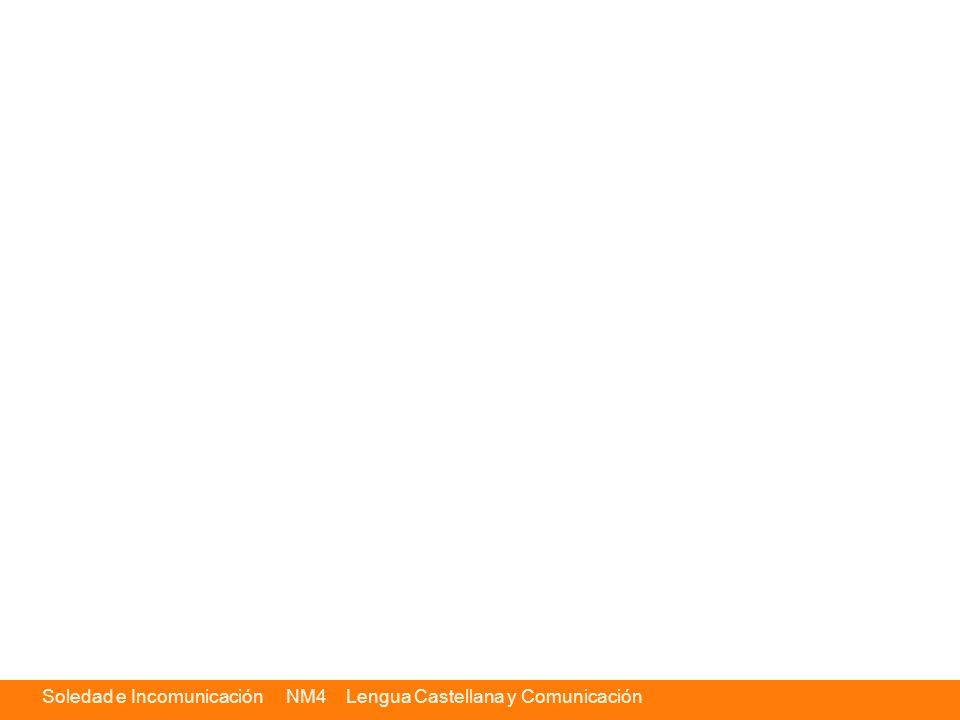 Soledad e Incomunicación NM4 Lengua Castellana y Comunicación